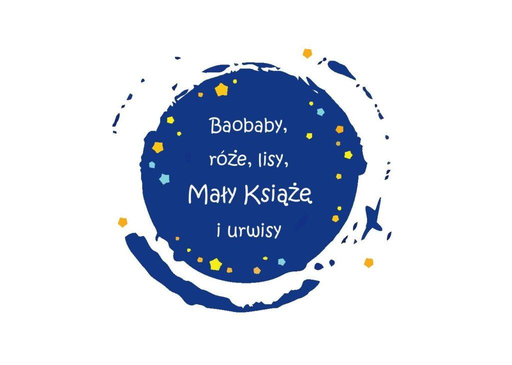 Nazwa projektu Baobaby, róże, lisy, Mały Książę i urwisy. W tle niebieska kula ziemska i gwiazdy